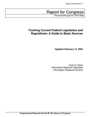 Tracking Current Federal Legislation and Regulations: A Guide to Basic Sources