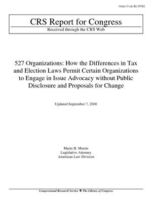 527 Organizations: How the Differences in Tax and Election Laws Permit Certain Organizations to Engage in Issue Advocacy without Public Disclosure and Proposals for Change