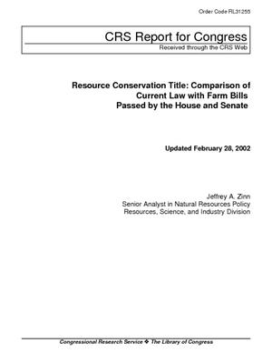 Resource Conservation Title: Comparison of Current Law with Farm Bills Passed by the House and Senate
