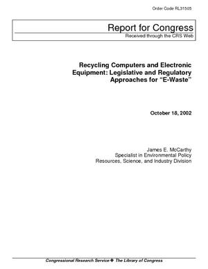 "Recycling Computers and Electronic Equipment: Legislative and Regulatory Approaches for ""E-Waste"""