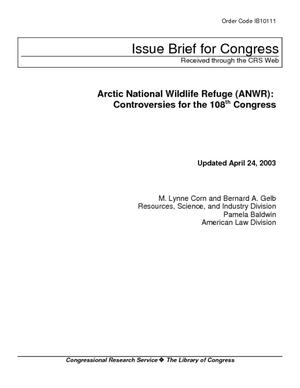 Arctic National Wildlife Refuge (ANWR): Controversies for the 108th Congress