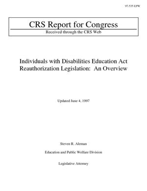 Individuals with Disabilities Education Act Reauthorization Legislation: An Overview