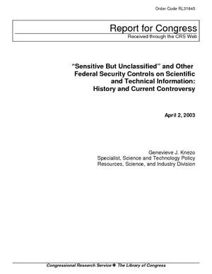"""Sensitive But Unclassified"" and Other Federal Security Controls on Scientific and Technical Information: History and Current Controversy"