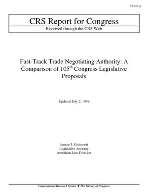 Fast-Track Trade Negotiating Authority: A Comparison of 105th Congress Legislative Proposals