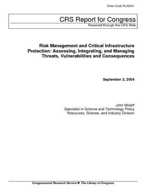 Risk Management and Critical Infrastructure Protection: Assessing, Integrating, and Managing Threats, Vulnerabilities and Consequences