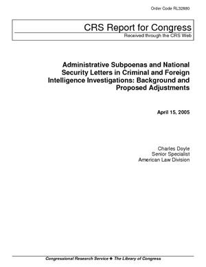Administrative Subpoenas and National Security Letters in Criminal and Foreign Intelligence Investigations: Background and Proposed Adjustments