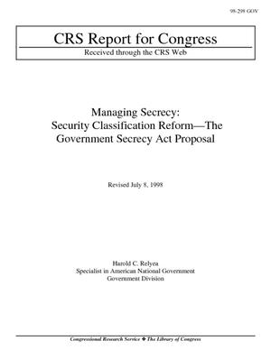 Managing Secrecy: Security Classification Reform - The Government Secrecy Act Proposal