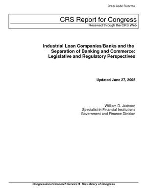 Industrial Loan Companies/Banks and the Separation of Banking and Commerce: Legislative and Regulatory Perspectives