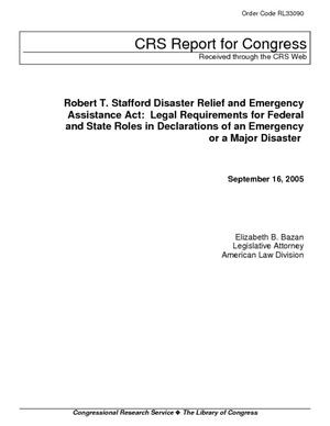 Robert T. Stafford Disaster Relief and Emergency Assistance Act: Legal Requirements for Federal and State Roles in Declarations of an Emergency or a Major Disaster