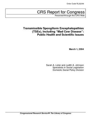 "Transmissible Spongiform Encephalopathies (TSEs), Including ""Mad Cow Disease"": Public Health and Scientific Issues"