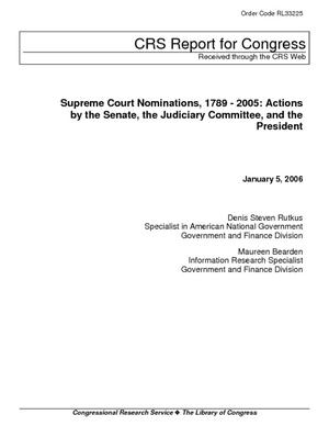 Supreme Court Nominations, 1789-2005: Actions by the Senate, the Judiciary Committee, and the President