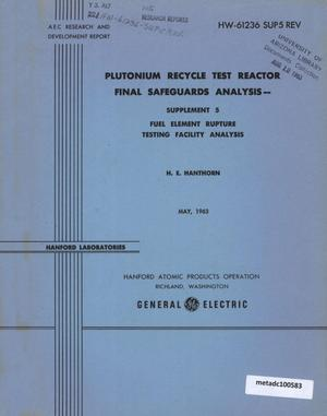 Primary view of object titled 'Plutonium Recycle Test Reactor Final Safeguard Analysis: Supplement 5, Fuel Element Rupture Testing Facility Analysis'.
