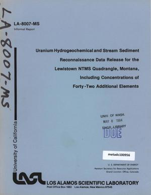 Primary view of object titled 'Uranium Hydrogeochemical and Stream Sediment Reconnaissance Data Release for the Lewistown NTMS Quadrangle, Montana, Including Concentrations of Forty-Two Additional Elements'.