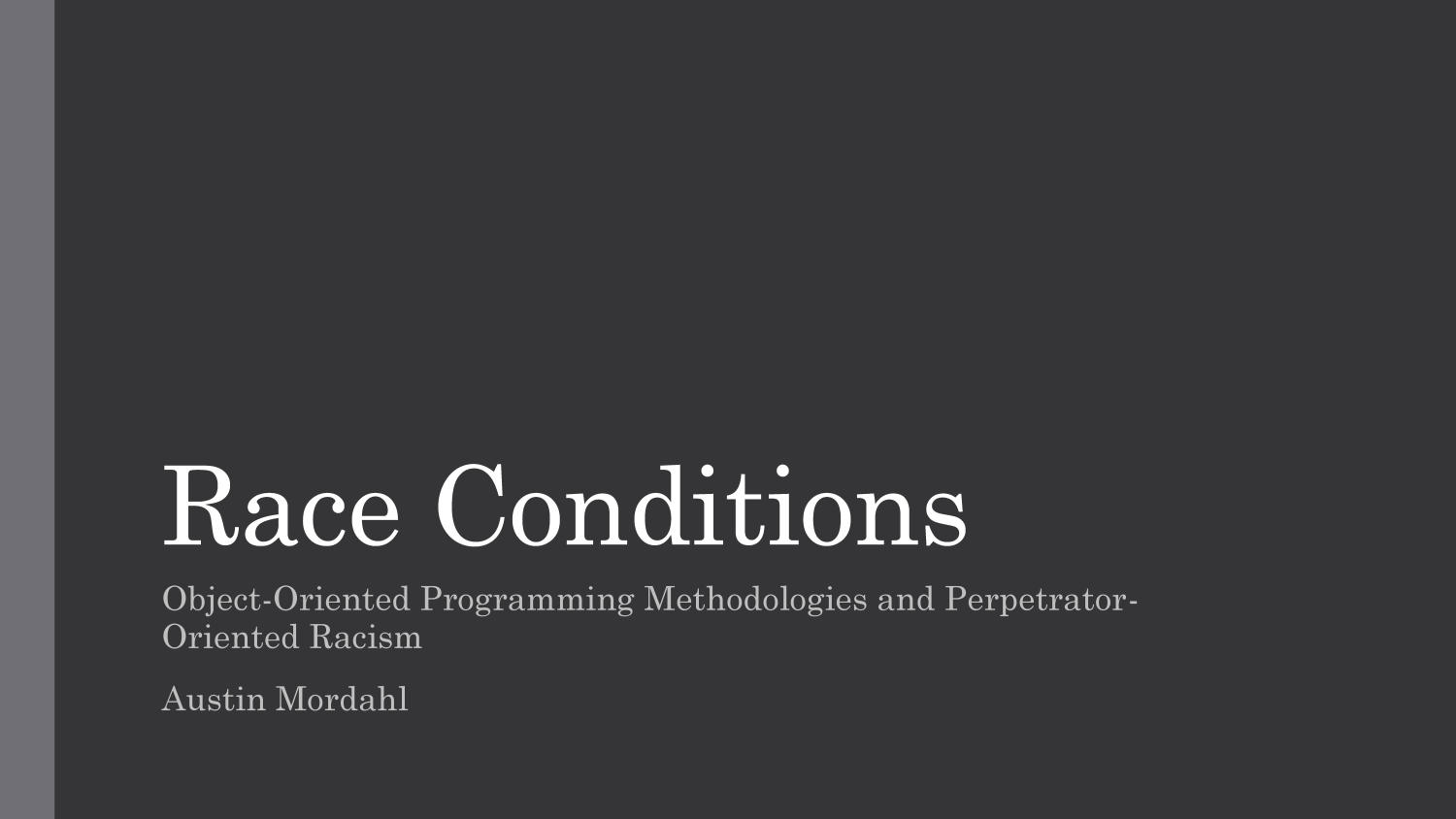 Race Conditions: Object-Oriented Programming Methodologies and Perpetrator-Oriented Racism                                                                                                      1