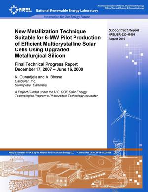Primary view of object titled 'New Metallization Technique Suitable for 6-MW Pilot Production of Efficient Multicrystalline Solar Cells Using Upgraded Metallurgical Silicon: Final Technical Progress Report, December 17, 2007 -- June 16, 2009'.