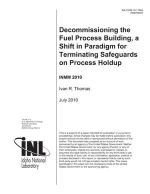 Primary view of object titled 'Decommissioning the Fuel Process Building, a Shift in Paradigm for Terminating Safeguards on Process Holdup'.