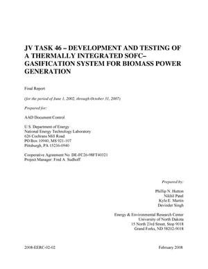 Primary view of object titled 'JV Task 46 - Development and Testing of a Thermally Integrated SOFC-Gasification System for Biomass Power Generation'.