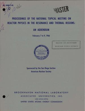 Primary view of object titled 'PROCEEDINGS OF THE NATIONAL TOPICAL MEETING ON REACTOR PHYSICS IN THE RESONANCE AND THERMAL REGIONS: AN ADDENDUM, FEBRUARY 7--9, 1966.'.