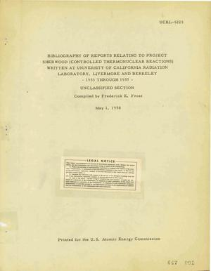 Primary view of object titled 'Bibliography of Reports Relating to Project Sherwood (Controlled Thermonuclear Reactions) Written at University of California Radiation Laboratory, Livermore and Berkeley-1953 Through 1957-Unclassified Section'.