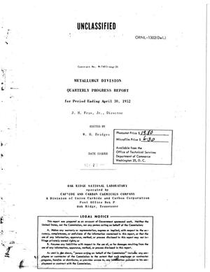 Primary view of object titled 'METALLURGY DIVISION QUARTERLY PROGRESS REPORT FOR PERIOD ENDING APRIL 30, 1952'.