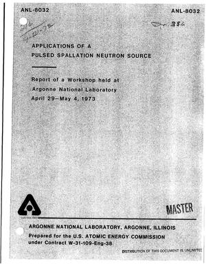 Primary view of object titled 'Applications of a pulsed spallation neutron source. Report of a workshop held at Argonne National Laboratory, April 29--May 4, 1973'.