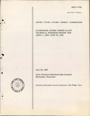 Primary view of object titled 'PATHFINDER ATOMIC POWER PLANT TECHNICAL PROGRESS REPORT FOR APRIL 1, 1958- JUNE 30, 1958'.