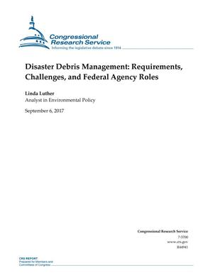 Primary view of object titled 'Disaster Debris Management: Requirements, Challenges, and Federal Agency Roles'.