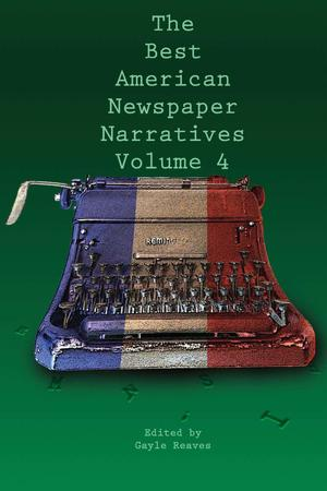 Primary view of object titled 'The Best American Newspaper Narratives, Volume 4'.