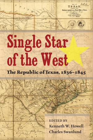 Primary view of object titled 'Single Star of the West: The Republic of Texas, 1836-1845'.
