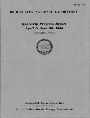 Primary view of object titled 'QUARTERLY PROGRESS REPORT FOR APRIL 1-JUNE 30, 1956. (Unclassified Section)'.