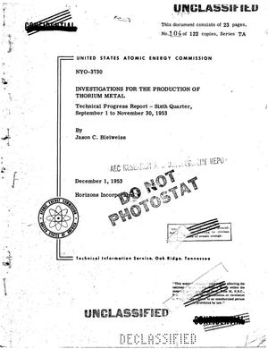 Primary view of object titled 'INVESTIGATIONS FOR THE PRODUCTION OF THORIUM METAL. TECHNICAL PROGRESS REPORT FOR SIXTH QUARTER, SEPTEMBER 1 TO NOVEMBER 30, 1953'.