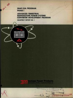 Primary view of object titled 'SNAP-23A PROGRAM. PHASE I. ADVANCED TERRESTRIAL RADIOISOTOPE POWER SYSTEMS CONVERTER DEVELOPMENT PROGRAM. Quarterly Report No. 1, February 1, 1967--March 31, 1967.'.