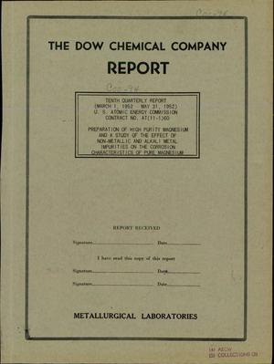 Primary view of object titled '10TH QUARTERLY REPORT FOR MARCH 1, 1952 - MAY 31, 1952 ON PREPARATION OF HIGH PURITY MAGNESIUM AND A STUDY OF THE EFFECT OF NON-METALLIC AND ALKALI METAL IMPURITIES ON THE CORROSION CHARACTERISTICS OF PURE MAGNESIUM'.