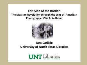 This Side of the Border: The Mexican Revolution through the Lens of American Photographer Otis A. Aultman