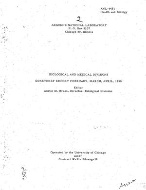 Primary view of object titled 'BIOLOGICAL AND MEDICAL DIVISIONS QUARTERLY REPORT FEBRUARY, MARCH, APRIL, 1950'.