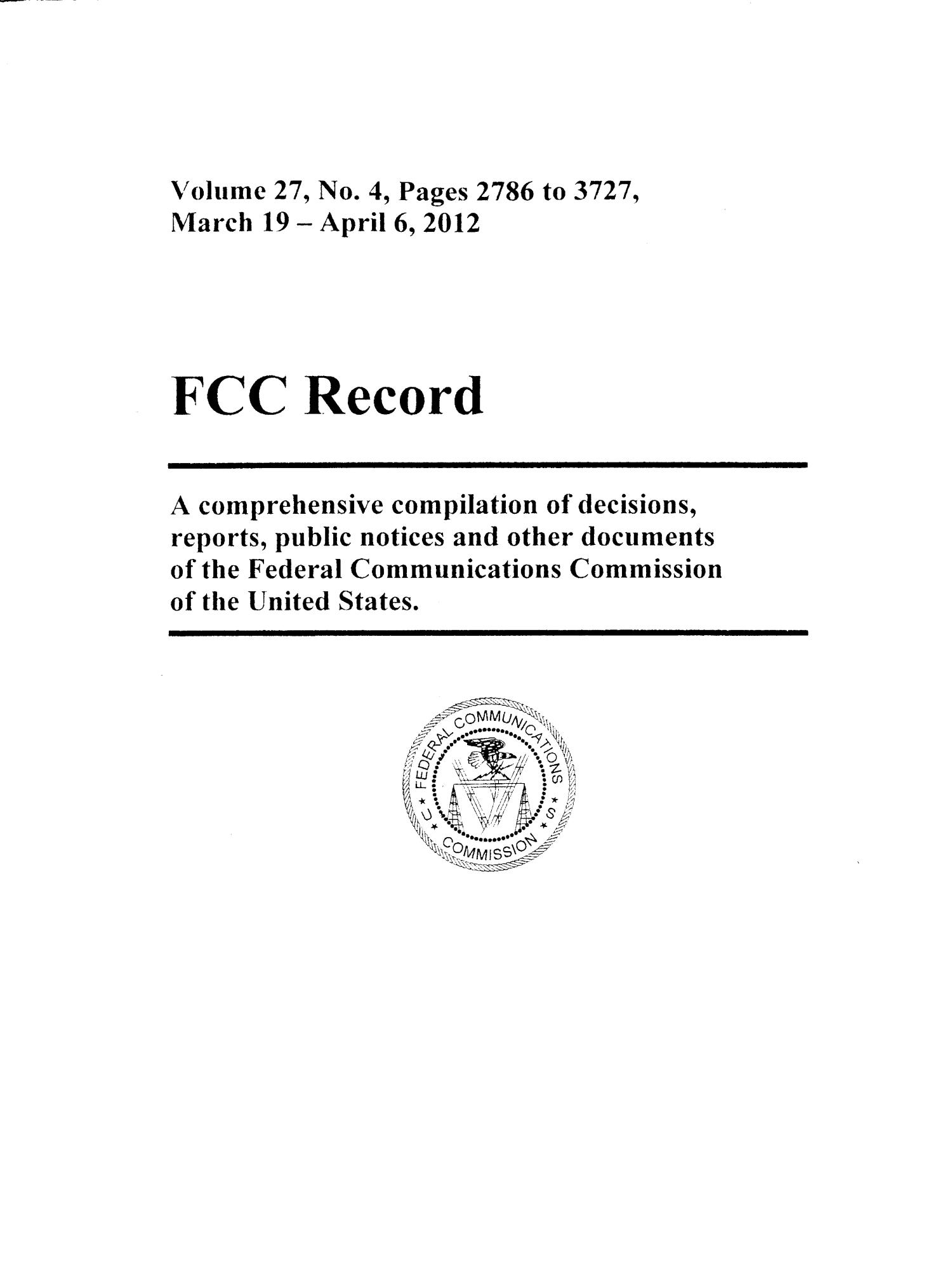 FCC Record, Volume 27, No. 4, Pages 2786 to 3727, March 19 - April 6, 2012                                                                                                      Front Cover
