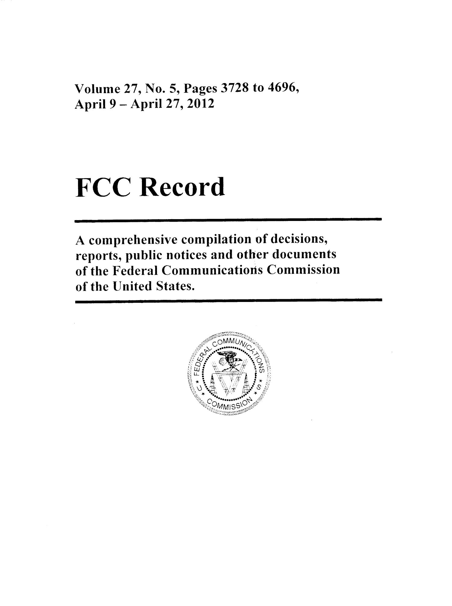 FCC Record, Volume 27, No. 5, Pages 3728 to 4696, April 9 - April 27, 2012                                                                                                      Front Cover