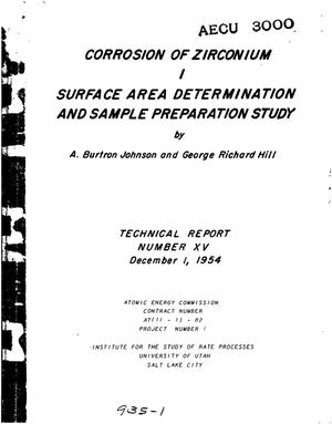 Primary view of object titled 'CORROSION OF ZIRCONIUM. I. SURFACE AREA DETERMINATION AND SAMPLE PREPARATION STUDY. PART A. CHEMICAL PROPERTIES OF ZIRCONIUM. PART B. DETERMINATION OF SURFACE AREA CHANGES ON ZIRCONIUM SAMPLES. PART C. INVESTIGATION OF ELECTRO-REDUCTION TECHNIQUE FOR DETERMINING THE CORROSION RATE OF ZIRCONIUM. TECHNICAL REPORT XV'.