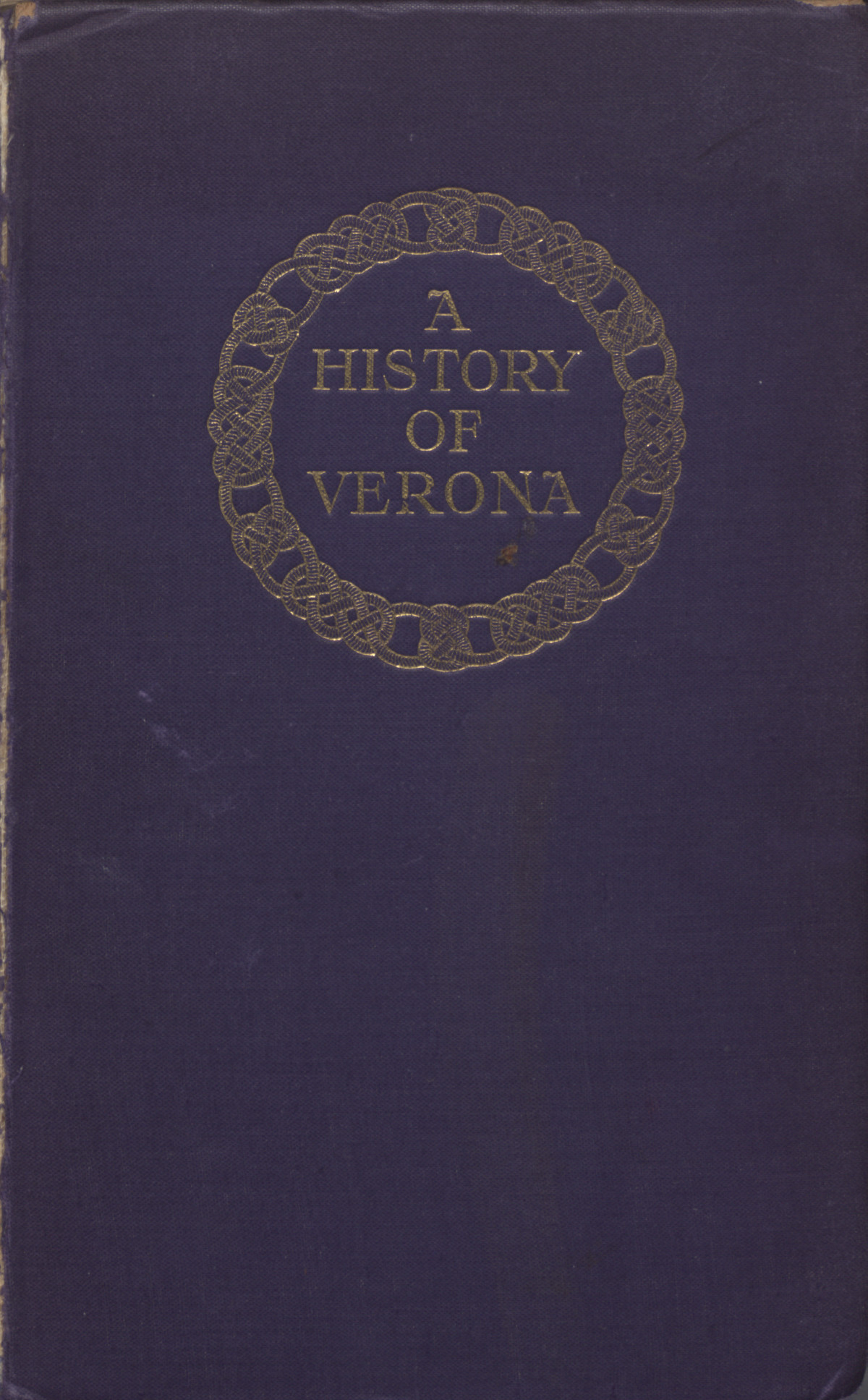 A history of Verona, by A. M. Allen.  Edited by Edward Armstrong, with twenty illustrations and three maps.                                                                                                      [Sequence #]: 1 of 493