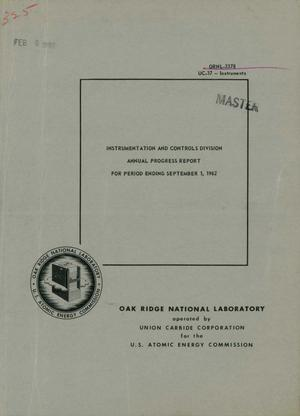 Primary view of object titled 'INSTRUMENTATION AND CONTROLS DIVISION ANNUAL PROGRESS REPORT FOR PERIOD ENDING SEPTEMBER 1, 1962'.