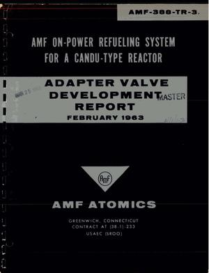 Primary view of object titled 'AMF ON-POWER REFUELING SYSTEM FOR A CANDU-TYPE REACTOR. ADAPTER VALVE DEVELOPMENT REPORT'.
