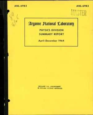 Primary view of object titled 'PHYSICS DIVISION SUMMARY REPORT, APRIL-DECEMBER 1964'.