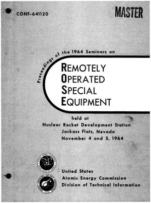 Primary view of object titled 'PROCEEDINGS OF THE 1964 SEMINARS ON REMOTELY OPERATED SPECIAL EQUIPMENT HELD AT NUCLEAR ROCKET DEVELOPMENT STATION, JACKASS FLATS, NEVADA, NOVEMBER 4 AND 5, 1964. VOLUME II'.