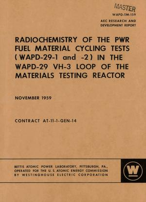 Primary view of object titled 'RADIOCHEMISTRY OF THE PWR FUEL MATERIAL CYCLING TESTS (WAPD-29-1 AND -2) IN THE WAPD-29 VH-3 LOOP OF THE MATERIALS TESTING REACTOR'.