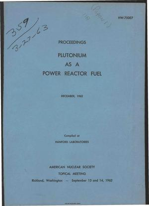 Primary view of object titled 'PLUTONIUM AS A POWER REACTOR FUEL. Proceedings of American Nuclear Society Topical Meeting, Richland, Washington, September 13 and 14, 1962'.