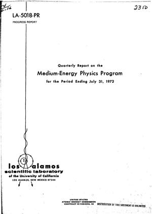 Primary view of object titled 'MEDIUM-ENERGY PHYSICS PROGRAM. Quarterly Report for the Period Ending July 31, 1972.'.