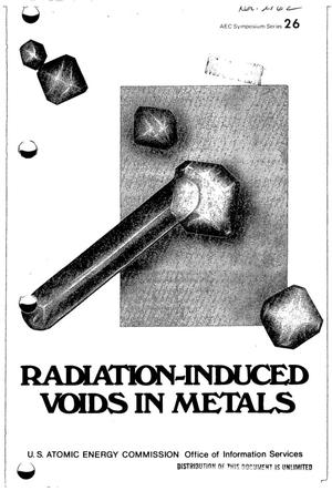 Primary view of object titled 'RADIATION-INDUCED VOIDS IN METALS. Proceedings of the 1971 International Conference Held at Albany, New York, June 9--11, 1971.'.