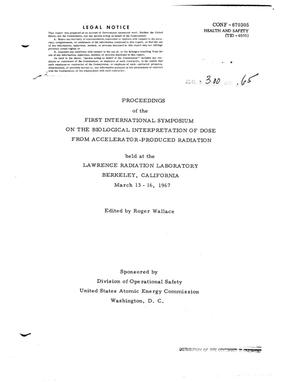 Primary view of object titled 'Proceedings of the First International Symposium on the Biological Interpretation of Dose from Accelerator-Produced Radiation, Held at the Lawrence Radiation Laboratory, Berkeley, California, March 13--16, 1967'.