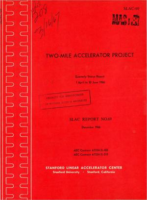 Primary view of object titled 'TWO-MILE ACCELERATOR PROJECT. Quarterly Status Report, April 1--June 30, 1966.'.