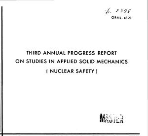 Primary view of object titled 'THIRD ANNUAL PROGRESS REPORT ON STUDIES IN APPLIED SOLID MECHANICS (NUCLEAR SAFETY).'.